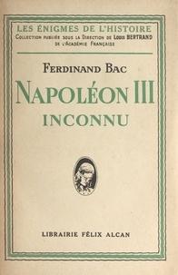 Ferdinand Bac et Louis Bertrand - Napoléon III inconnu.