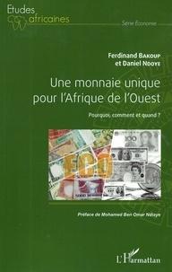 Ferdinand Bakoup et Daniel Ndoye - Une monnaie unique pour l'Afrique de l'Ouest - Pourquoi, comment et quand ?.