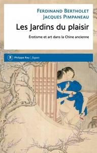 Ferdinand Bertholet et Jacques Pimpaneau - Les Jardins du plaisir - Erotisme et art dans la Chine ancienne.
