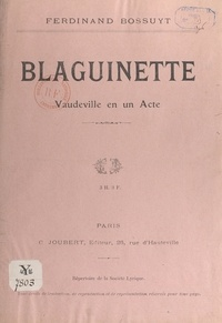 Ferdinand Bossuyt - Blaguinette - Vaudeville en un acte.