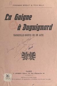 Ferdinand Bossuyt et Félix Mally - La guigne à Duguignard - Vaudeville-bouffe en un acte, 3 hommes, 3 femmes.