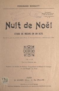 Ferdinand Bossuyt - Nuit de Noël - Étude de mœurs en un acte, représentée pour la première fois à Paris, au Fleuron-Concert, le 26 décembre 1902.