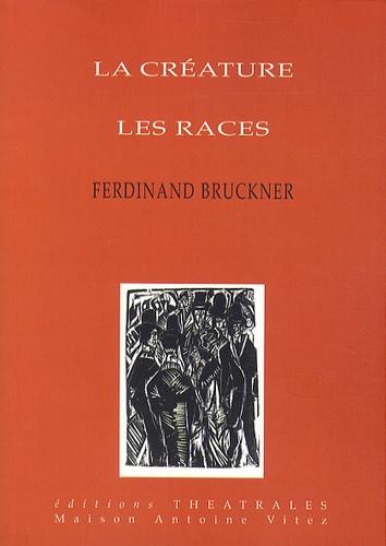 Ferdinand Bruckner - La créature - Les races.