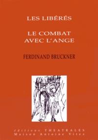 Ferdinand Bruckner - Les libérés ; Le combat avec l'ange.