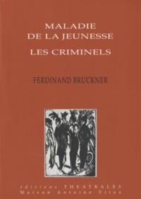 Ferdinand Bruckner - Maladie de la jeunesse ; Les Criminels.