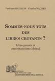 Ferdinand Buisson et Charles Wagner - Sommes-nous tous des libres croyants ?.