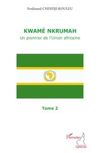 Ferdinand Chindji-Kouleu - Kwamé Nkrumah, un pionnier de l'Union africaine.