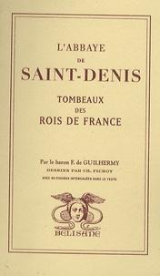 Ferdinand de Guilhermy - L'abbaye Saint-Denis - Tombeaux des rois de France.