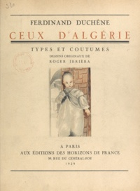 Ferdinand Duchêne et Roger Irrièra - Ceux d'Algérie - Types et coutumes.