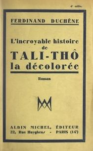 Ferdinand Duchêne - L'incroyable histoire de Tali-Thô, la décolorée.