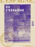 Ferdinand Eckstein - De l'Espagne - Considérations sur son passé, son présent, son avenir.