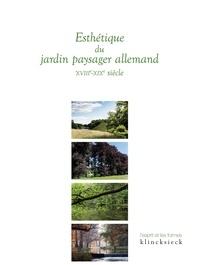 Ferdinand Graf von luckner et Stéphanie de Courtois - Esthétique du jardin paysager allemand - XVIIIe-XIXe siècle.