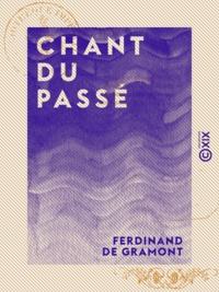 Ferdinand Gramont (de) - Chant du passé - 1830-1848.