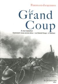 Ferdinand Jacquesson - Le Grand Coup - Comment nous avons tenu le grand coup à Verdun.