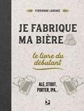 Ferdinand Laudage - Je fabrique ma bière - Le livre du débutant.