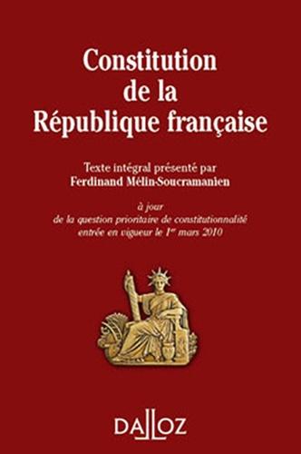 Ferdinand Mélin-Soucramanien - Constitution de la République française - Texte intégral de la Constitution de la Ve République à jour de la question prioritaire de constitutionnalité entrée en vigueur le 1er mars 2010.
