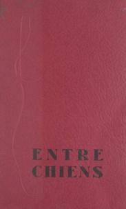 Ferdinand Riant et  Lagasse de Locht - Entre chiens - 13 contes de vénerie inédits.