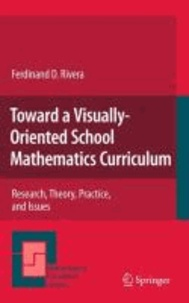 Ferdinand Rivera - Toward a Visually-Oriented School Mathematics Curriculum - Research, Theory, Practice, and Issues.