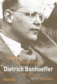 Ferdinand Schlingensiepen - Dietrich Bonhoeffer 1906-1945 - Une biographie.