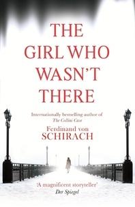Ferdinand von Schirach - The Girl Who Wasn't There.