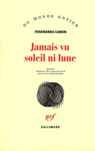 Ferdinando Camon - Jamais vu le soleil ni la lune.