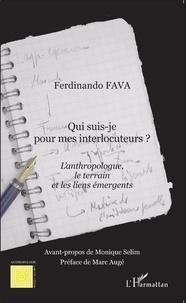 Ferdinando Fava - Qui suis-je pour mes interlocuteurs ? - L'anthropologue, le terrain et les liens émergents.