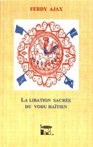 Ferdy Ajax - La libation sacrée du vodu haïtien.