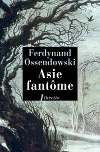 Ferdynand Ossendowski - Asie fantôme - A travers la Sibérie sauvage 1898-1905.