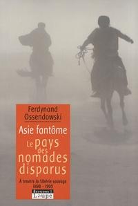 Ferdynand Ossendowski - Asie fantôme - Le pays des nomades disparus - A travers la Sibérie sauvage 1898-1905.