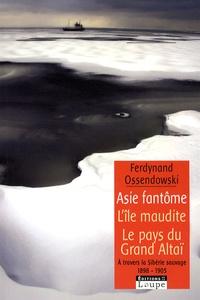 Ferdynand Ossendowski - Asie fantôme - L'île fantôme suivi de A l'ombre du Grand Altaï - A travers la Sibérie sauvage 1898-1905.