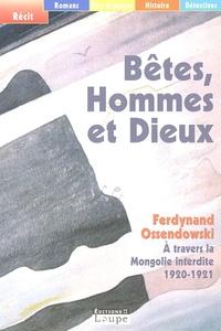 Ferdynand Ossendowski - Bêtes, hommes et Dieux - A travers la Mongolie interdite 1920-1921.