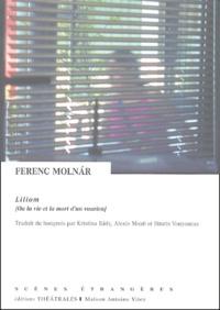 Ferenc Molnar - Liliom ou la vie et la mort d'un vaurien - Légende de banlieue en sept tableaux.