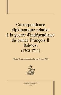 Ferenc Tóth - Correspondance diplomatique relative à la guerre d'indépendance du prince François II Rakoczi (1703-1711).