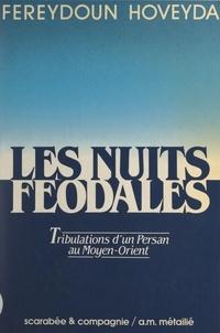 Fereydoun Hoveyda - Les nuits féodales - Tribulations d'un Persan au Moyen-Orient.