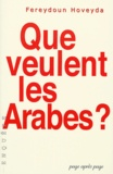 Fereydoun Hoveyda - Que veulent les arabes ?.