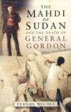 Fergus Nicoll - The Mahdi of Sudan and the Death of General Gordon.