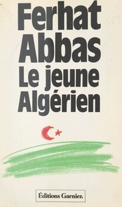 Ferhat Abbas - Le jeune Algérien (1930) : de la colonie vers la province - Suivi de Rapport au Maréchal Pétain (avril 1941).