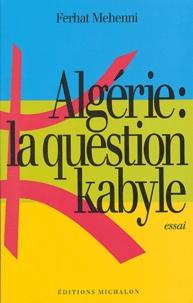Ferhat Mehenni - Algérie : la question kabyle.