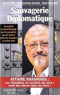 Ferhat Unlu et Abdourrahman Simsek - Sauvagerie diplomatique - L'assassinat de Jamal Khashoggi raconté par les journalistes qui ont révélé le crime des Saoudiens au monde entier.