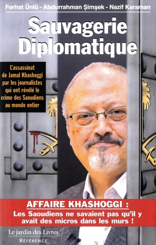Sauvagerie diplomatique. L'assassinat de Jamal Khashoggi raconté par les journalistes qui ont révélé le crime des Saoudiens au monde entier