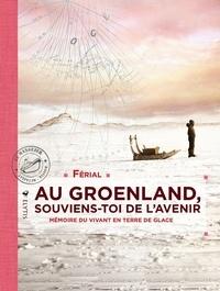 Férial - Au Groenland, souviens-toi de l'avenir - Mémoire du vivant en terre de glace.