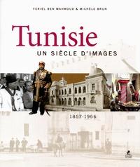 Tunisie- Un siècle d'images 1857-1956 - Feriel Ben Mahmoud |