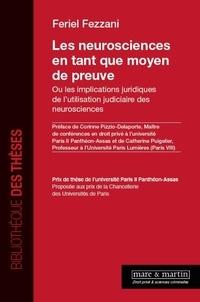 Feriel Fezzani - Les neurosciences en tant que moyen de preuve - Ou les implications juridiques de l'utilisation judiciaire des neurosciences.