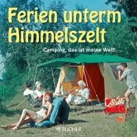 Ferien unterm Himmelszelt - Camping, das ist meine Welt!.