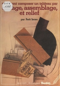 Ferit Iscan - Comment composer un tableau par collage, assemblage, et relief.