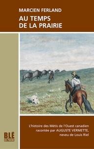 Ferland Marcien - Au temps de la prairie.