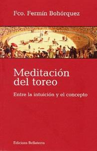 Fermin Bohorquez - Meditacion del toreo - Entre la intuicion y el concepto.