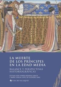 Fermín Miranda García et María Teresa López De Guereño Sanz - La muerte de los príncipes en la Edad Media - Balance y perspectivas historiográficas.