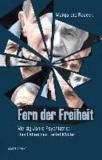 Fern der Freiheit - Vierzig Jahre Psychiatrie: Das Leben des Detlef Müller.