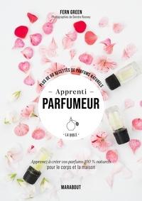 Fern Green - Apprenti parfumeur - Plus de 60 recettes de parfums naturels.